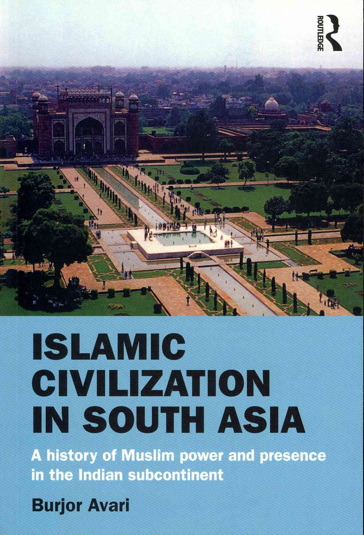 Islamic Civilization in South Asia By Avari, Burjor