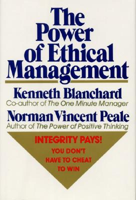 The Power of Ethical Management By Blanchard, Kenneth H./ Peale, Norman Vincent