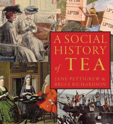 A Social History of Tea By Pettigrew, Jane/ Richardson, Bruce