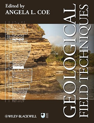 Geological Field Techniques By Coe, Angela L. (EDT)/ Argles, Tom W./ Rothery, David a/ Spicer, Robert a